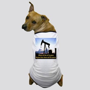Oil and Peace Dog T-Shirt
