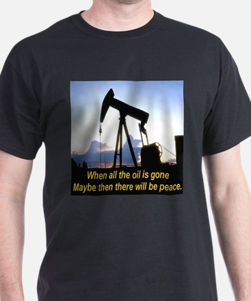 Oil and Peace T-Shirt