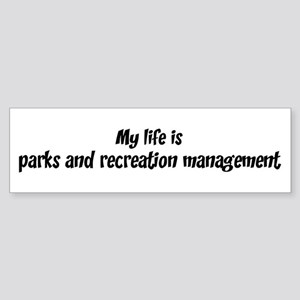Life is parks and recreation Bumper Sticker