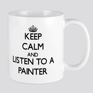 Keep Calm and Listen to a Painter Mugs