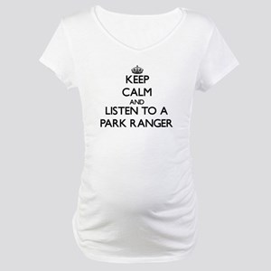 Keep Calm and Listen to a Park Ranger Maternity T-