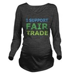 I Support Fair Trade Long Sleeve Maternity T-Shirt