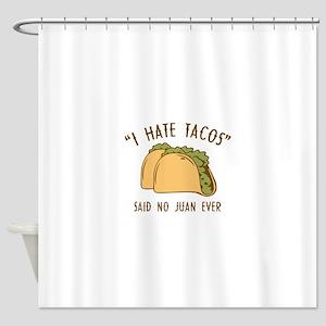 I Hate Tacos - Said No Juan Ever Shower Curtain