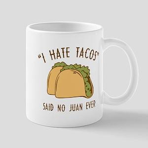 I Hate Tacos - Said No Juan Ever Mug