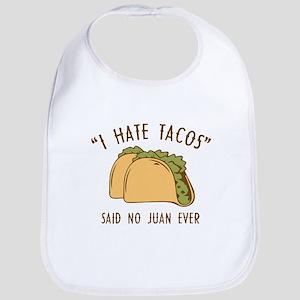 I Hate Tacos - Said No Juan Ever Bib