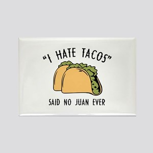 I Hate Tacos - Said No Juan Ever Rectangle Magnet