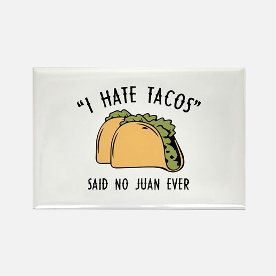 I Hate Tacos - Said No Juan Ever Rectangle Magnet