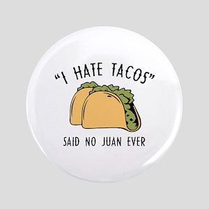 """I Hate Tacos - Said No Juan Ever 3.5"""" Button"""
