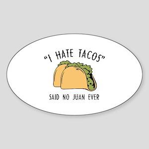 I Hate Tacos - Said No Juan Ever Sticker (Oval)