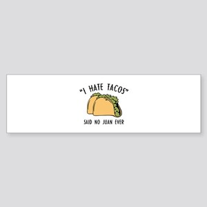 I Hate Tacos - Said No Juan Ever Sticker (Bumper)