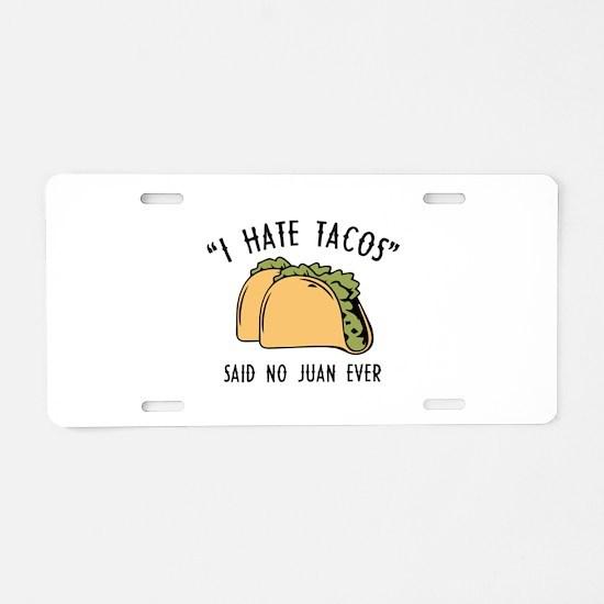 I Hate Tacos - Said No Juan Ever Aluminum License