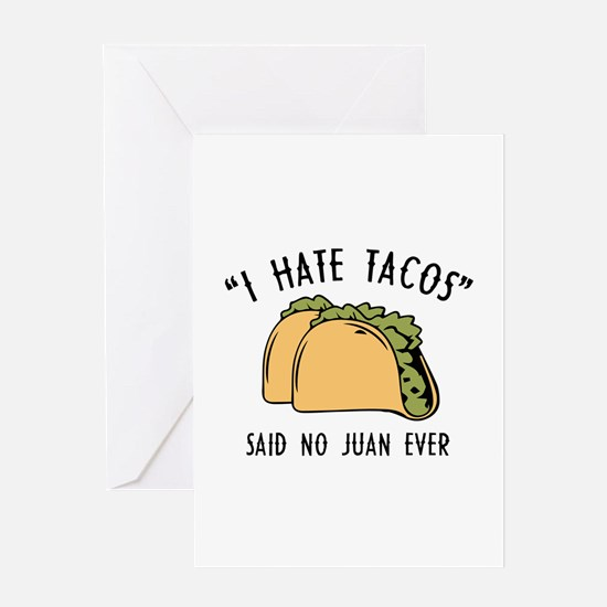 I Hate Tacos - Said No Juan Ever Greeting Card