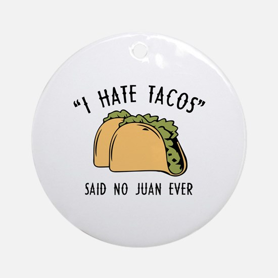 I Hate Tacos - Said No Juan Ever Ornament (Round)