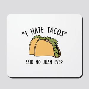 I Hate Tacos - Said No Juan Ever Mousepad