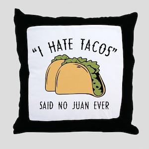 I Hate Tacos - Said No Juan Ever Throw Pillow