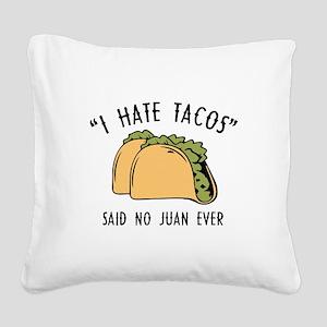 I Hate Tacos - Said No Juan Ever Square Canvas Pil