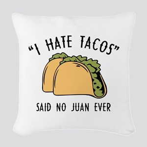 I Hate Tacos - Said No Juan Ever Woven Throw Pillo