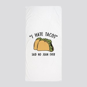 I Hate Tacos - Said No Juan Ever Beach Towel