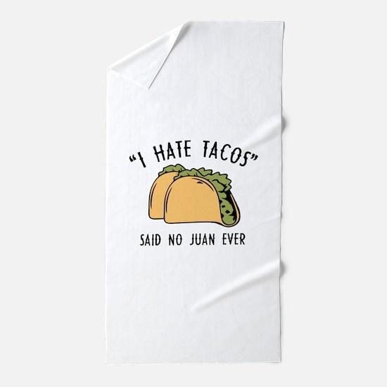 I Hate Tacos - Said No Juan Ever Beach Towel