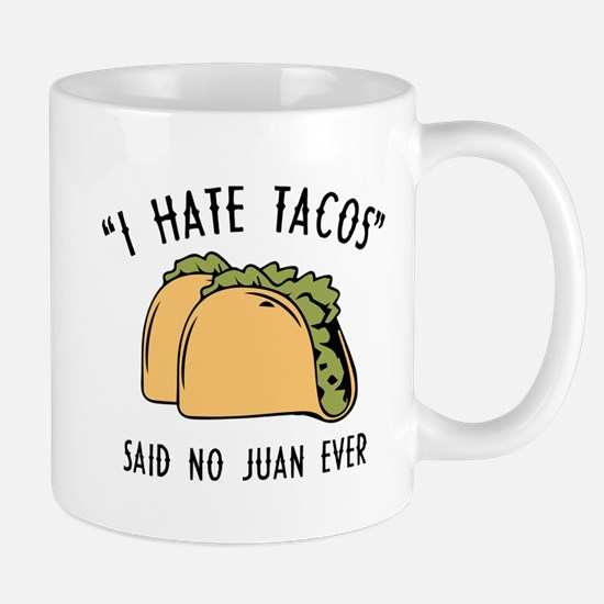 I Hate Tacos - Said No Juan Ever Mug