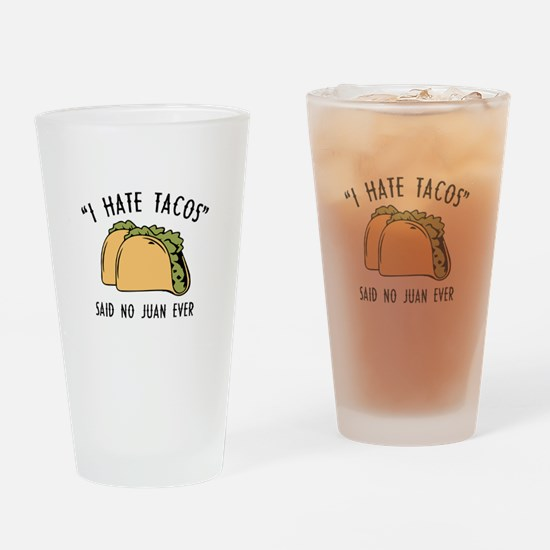 I Hate Tacos - Said No Juan Ever Drinking Glass