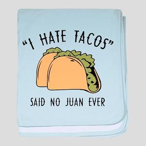 I Hate Tacos - Said No Juan Ever baby blanket