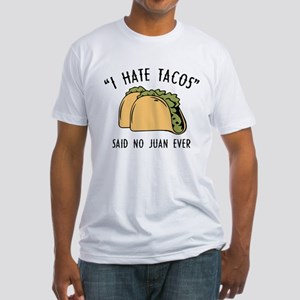 I Hate Tacos - Said No Juan Ever Fitted T-Shirt