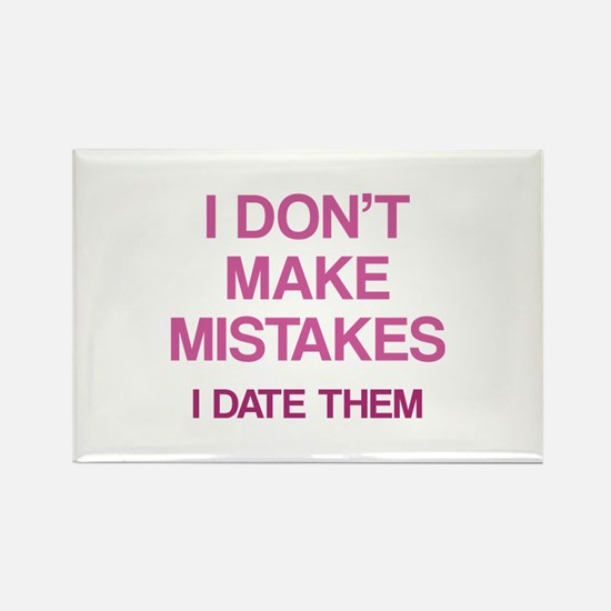 I Don't Make Mistakes. I Date Them. Rectangle Magn