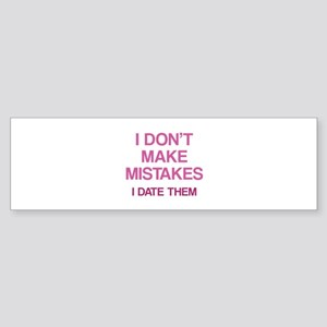 I Don't Make Mistakes. I Date Them. Sticker (Bumpe