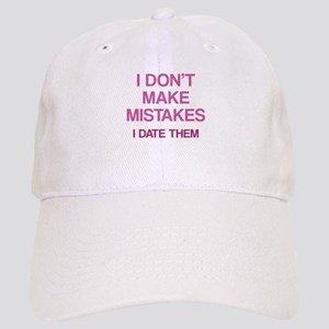 I Don't Make Mistakes. I Date Them. Cap