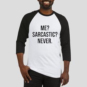 Me? Sarcastic? Never. Baseball Jersey
