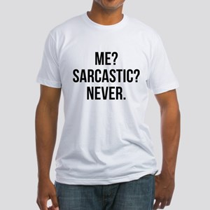 Me? Sarcastic? Never. Fitted T-Shirt
