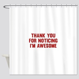 Thank You For Noticing I'm Awesome Shower Curtain