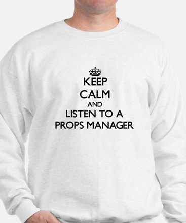 Keep Calm and Listen to a Props Manager Sweatshirt