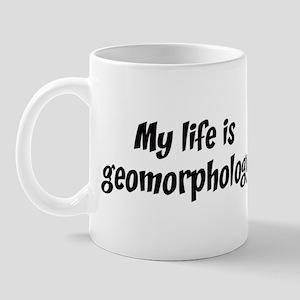 Life is geomorphology Mug