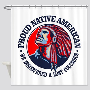 Proud Native American (Columbus) Shower Curtain