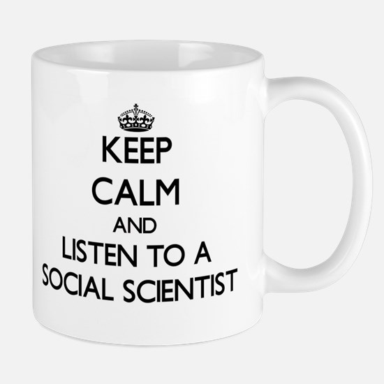 Keep Calm and Listen to a Social Scientist Mugs