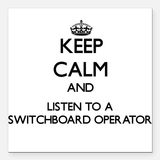 Keep Calm and Listen to a Switchboard Operator Squ