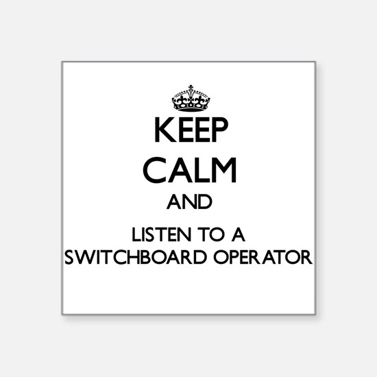 Keep Calm and Listen to a Switchboard Operator Sti