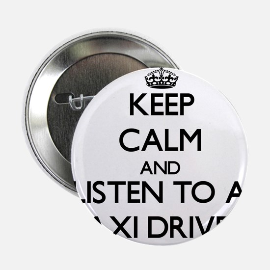 """Keep Calm and Listen to a Taxi Driver 2.25"""" Button"""
