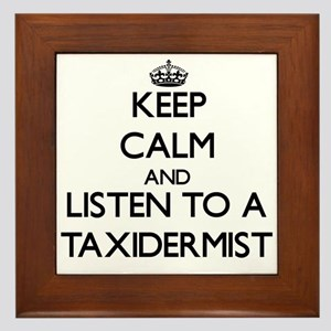 Keep Calm and Listen to a Taxidermist Framed Tile