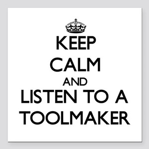 Keep Calm and Listen to a Toolmaker Square Car Mag