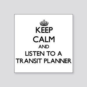 Keep Calm and Listen to a Transit Planner Sticker