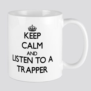 Keep Calm and Listen to a Trapper Mugs