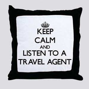 Keep Calm and Listen to a Travel Agent Throw Pillo