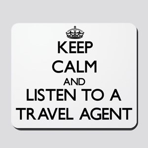Keep Calm and Listen to a Travel Agent Mousepad