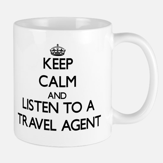 Keep Calm and Listen to a Travel Agent Mugs