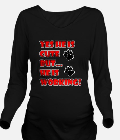 SERVICE DOG CUTE BUT WORKING Long Sleeve Maternity