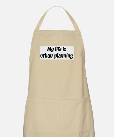 Life is urban planning BBQ Apron