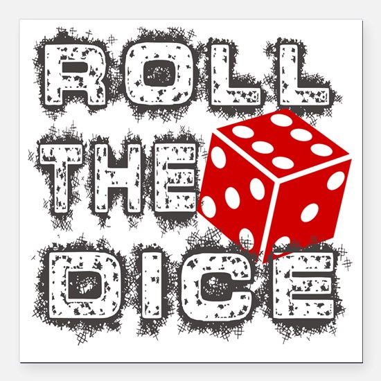 """Roll the Dice Square Car Magnet 3"""" x 3"""""""